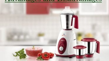 Mixer Grinder: Advantages and Disadvantages