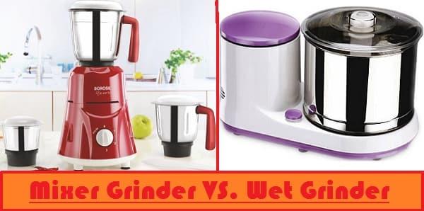 Mixer grinder vs. Wet grinder